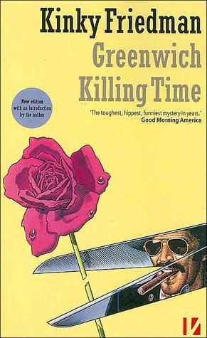 Greenwich Killing Time by Kinky Friedman