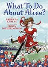 What To Do About Alice? by Barbara Kerley
