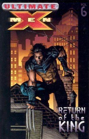 Ultimate X-Men, Volume 6: Return of the King
