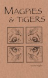 Magpies & Tigers: Poetry & Prose