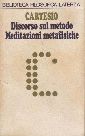 Discorso sul metodo. Meditazioni metafisiche. Tomo I
