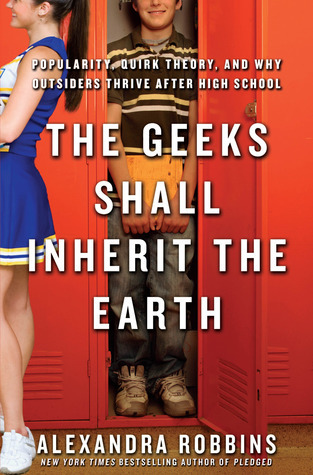 The Geeks Shall Inherit the Earth: Popularity, Quirk Theory and Why Outsiders Thrive After High School