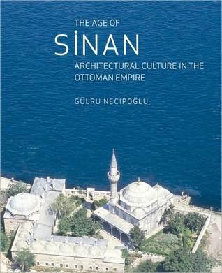 the-age-of-sinan-architectural-culture-in-the-ottoman-empire