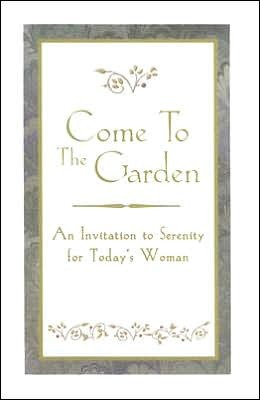 Come to the Garden: An Invitation to Serenity for Today's Woman