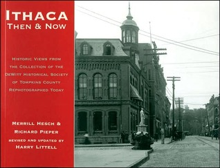Ithaca Then & Now: Historic Views from the Collection of the DeWitt Historical Society of Tompkins County Rephotographed Today