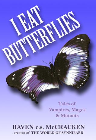 I Eat Butterflies by Raven c.s. McCracken