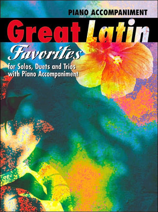 Great Latin Favorites (Solos, Duets, and Trios with Piano Accompaniment): Piano Acc.