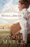 Wings of a Dream by Anne Mateer