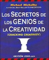 Los Secretos de Los Genios de La Creatividad = Cracking Creativity: The Secrets of Creative Genius