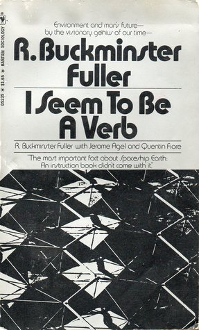 I Seem To Be A Verb by R. Buckminster Fuller
