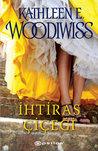 İhtiras Çiçeği by Kathleen E. Woodiwiss