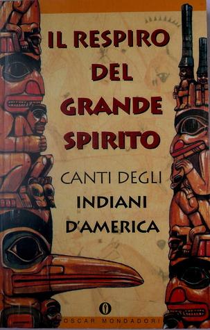 Il respiro del Grande Spirito. Canti degli Indiani d'America by Giuseppe Strazzeri