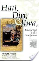 Hati, Diri & Jiwa : Psikologi Sufi untuk Transformasi
