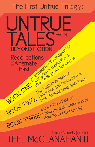 The First Untrue Trilogy (Untrue Tales from Beyond Fiction - Recollections of an Alternate Past, #1-3)