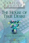 The House of True Desire: Essays on Life and Literature