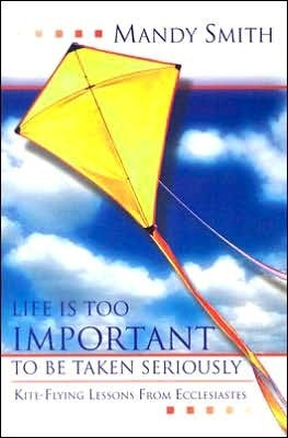 Life Is Too Important to Be Taken Seriously: Kite-Flying Lessons from Ecclesiastes