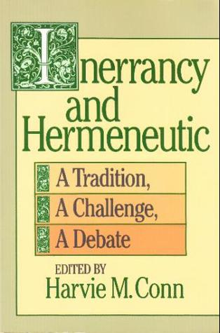 Inerrancy and Hermeneutic: A Tradition, a Challenge, a Debate