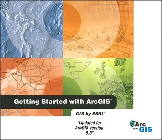 Getting Started with Arcgis: Updated for Arcgis Version 8.3