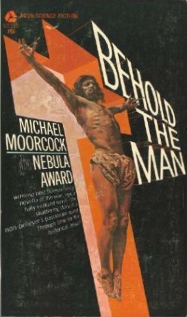 Behold the Man by Michael Moorcock