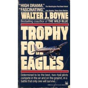 Trophy for Eagles by Walter J. Boyne