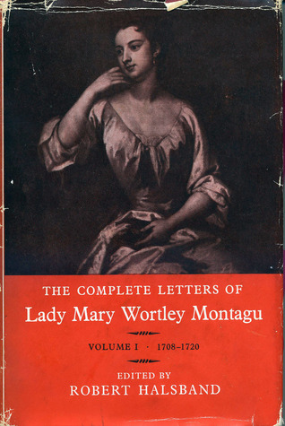 The Complete Letters of Lady Mary Wortley Montagu: Vol 1: 1708-20