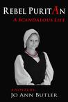 Rebel Puritan: A Scandalous Life