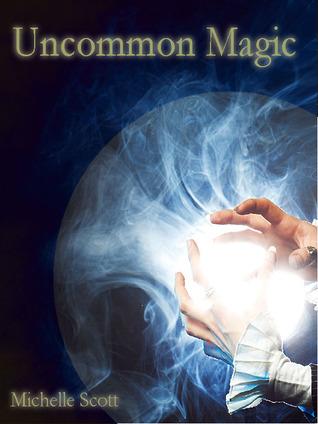 Uncommon Magic by Michelle Scott