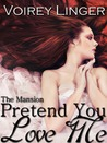 Pretend You Love Me (The Mansion, #1)