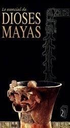Lo esencial de Dioses Mayas