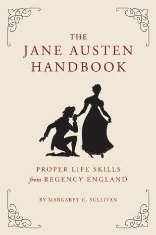The Jane Austen Handbook by Margaret C. Sullivan