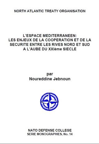 L'Espace Mediterraneen: Les Enjeux De La Cooperation Et De La Sécurite Entre Les Rives Nord Et Sud A L'aube Du Xxième Siecle