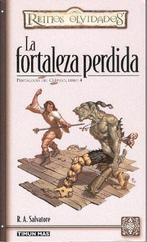La fortaleza perdida by R.A. Salvatore