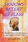 Shadows Bright as Glass: The Remarkable Story of One Man's Journey from Brain Trauma to Artistic Triumph