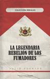 La legendaria rebelión de los fumadores by Julio Fuertes