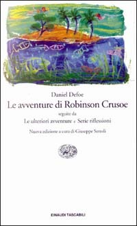Le avventure di Robinson Crusoe, seguite  da  Le ulteriori avventure e Serie riflessioni
