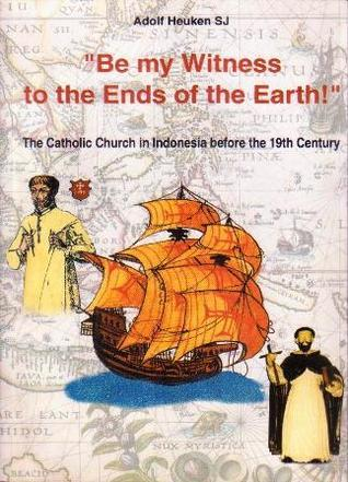 """Be my Witness to the Ends of the Earth!"": The Catholic Church in Indonesia before the 19th Century"