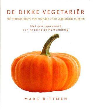 De dikke vegetariër: hét standaardwerk met meer dan 2000 vegetarische recepten