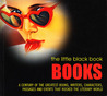 The Little Black Book: Books - Over a Century of the Greatest Books, Writers, Characters, Passages and Events That Rocked the Literary World