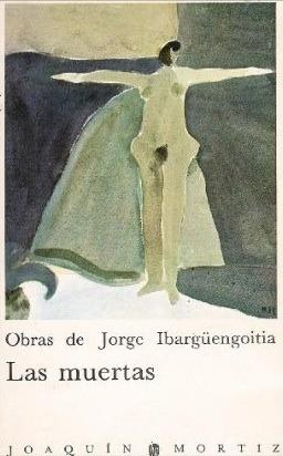 Las muertas by Jorge Ibargüengoitia