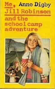 Me, Jill Robinson, and the School Camp Adventure by Anne Digby