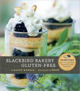 Blackbird Bakery Gluten-Free by Karen  Morgan