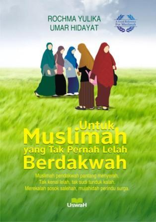 Untuk Muslimah Yang Tak Pernah Lelah Berdakwah by Rochma Yulika