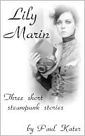 Lily Marin - three short steampunk stories by Paul Kater