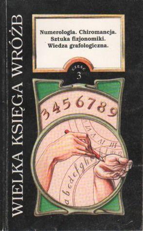 Numerologia. Chiromancja. Sztuka fizjonomiki. Wiedza grafologiczna. (Wielka księga wróżb, #4)