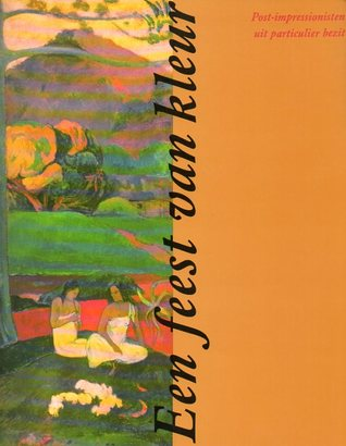 Een feest van kleur: Post-impressionisten uit particulier bezit