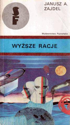 Wyższe racje by Janusz A. Zajdel