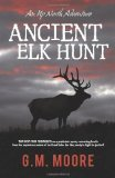 Ancient Elk Hunt by G.M. Moore
