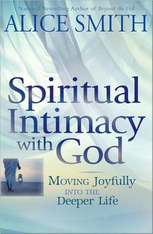 Spiritual Intimacy with God: Moving Joyfully Into the Deeper Life
