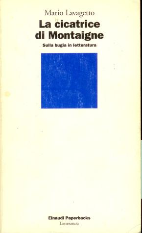 La cicatrice di Montaigne: Sulla bugia in letteratura