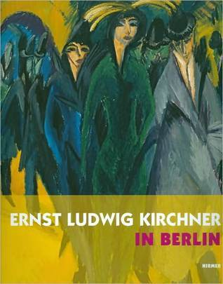 Ernst Ludwig Kirchner in Berlin